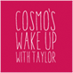 Cosmo's Wake Up with Taylor